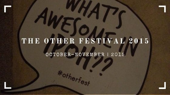 THE OTHER FESTIVAL 2015, IPOH
