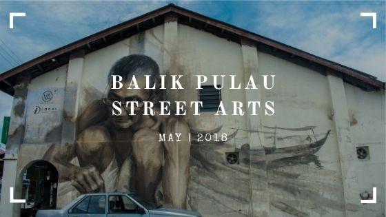 BALIK PULAU STREET ARTS, GEORGETOWN