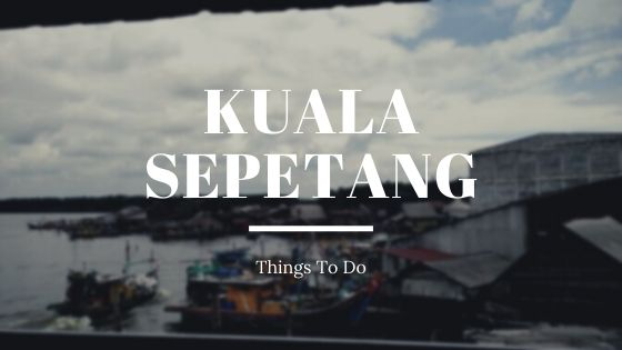 THINGS TO DO AT KUALA SEPETANG