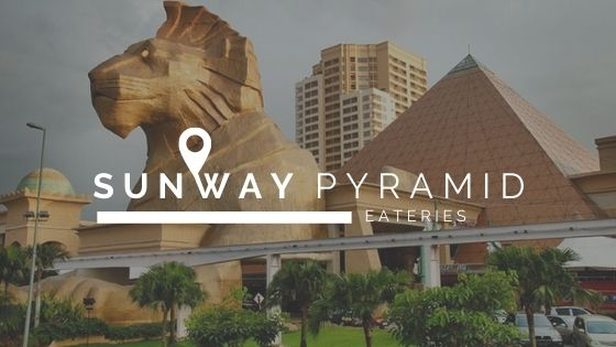 BEST PLACES TO EAT AT SUNWAY PYRAMID